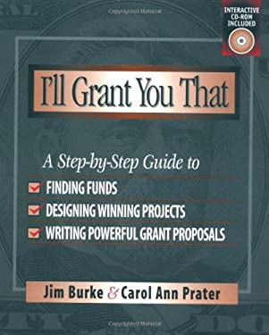I'll Grant You That: A Step-By-Step Guide to Finding Funds, Designing Winning Projects, and Writing Powerful Grant Propos 9780325001975
