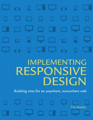 Implementing Responsive Design: Building Sites for an Anywhere, Everywhere Web 9780321821683
