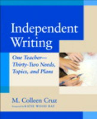 Independent Writing: One Teacher---Thirty-Two Needs, Topics, and Plans 9780325005409