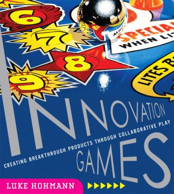 Innovation Games: Creating Breakthrough Products Through Collaborative Play 9780321437297
