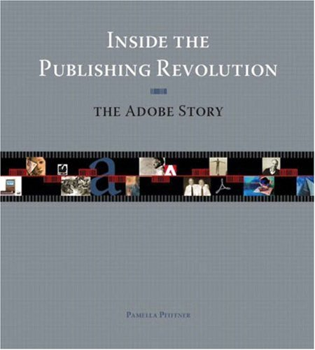 Inside the Publishing Revolution: The Adobe Story 9780321115645