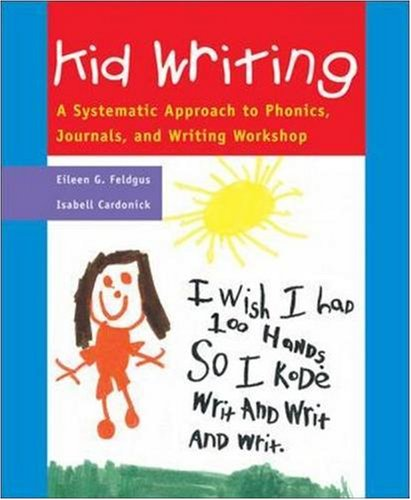 Kid Writing: A Systematic Approach to Phonics, Journals, and Writing Workshop 9780322064355