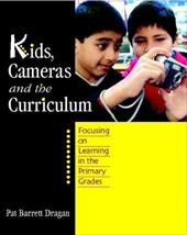 Kids, Cameras, and the Curriculum: Focusing on Learning in the Primary Grades 1025615