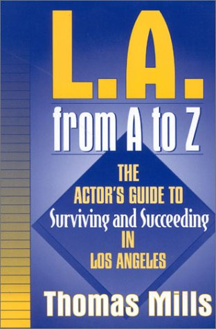 L.A. from A to Z: The Actor's Guide to Surviving and Succeeding in Los Angeles 9780325003979