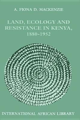 Land, Ecology and Resistance in Kenya, 1880-1952 9780325000244