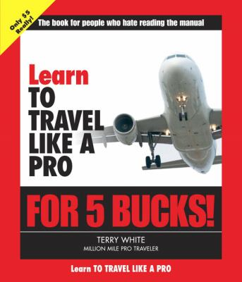 Learn to Travel Like a Pro for 5 Bucks 9780321335357