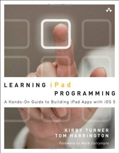Learning Ipad Programming: A Hands-On Guide to Building Ipad Apps with IOS 5 9780321750402