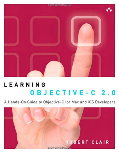 Learning Objective-C 2.0: A Hands-On Guide to Objective-C for Mac and iOS Developers 9780321711380