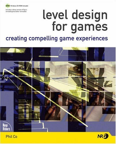 Level Design for Games: Creating Compelling Game Experiences [With CDROM] 9780321375971