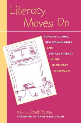 Literacy Moves on: Popular Culture, New Technologies, and Critical Literacy in the Elementary Classroom 9780325007380