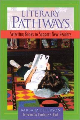 Literary Pathways: Selecting Books to Support New Readers 9780325001647