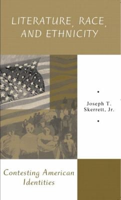 Literature, Race, and Ethnicity: Contesting American Identities 9780321011626