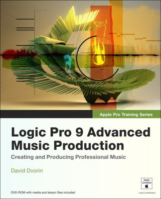 Logic Pro 9 Advanced Music Production [With DVD ROM] 9780321647450