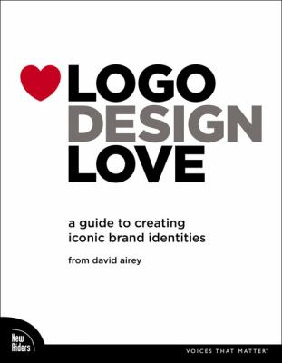 Logo Design Love: A Guide to Creating Iconic Brand Identities 9780321660763