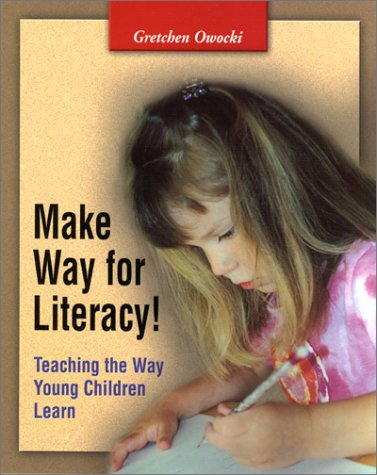 Make Way for Literacy!: Teaching the Way Young Children Learn 9780325002705