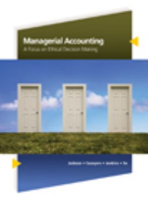 Managerial Accounting: A Focus on Ethical Decision Making 9780324663853