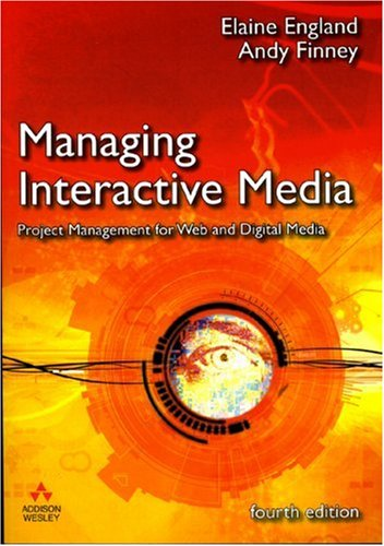 Managing Interactive Media: Project Management for Web and Digital Media 9780321436931