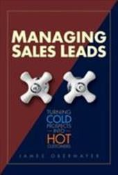 Managing Sales Leads: Turning Cold Prospects Into Hot Customers