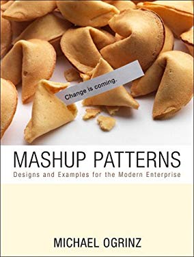 Mashup Patterns: Designs and Examples for the Modern Enterprise 9780321579478