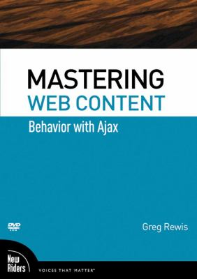 Mastering Web Content: Behavior with Ajax 9780321636911