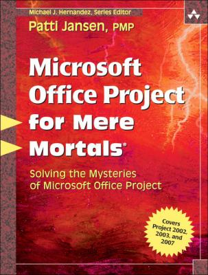Microsoft Office Project for Mere Mortals: Solving the Mysteries of Microsoft Office Project [With CDROM] 9780321423429