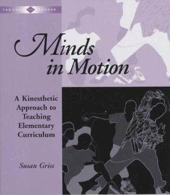 Minds in Motion: A Kinesthetic Approach to Teaching Elementary Curriculum 9780325000343