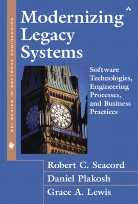 Modernizing Legacy Systems: Software Technologies, Engineering Processes, and Business Practices 9780321118844