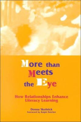 More Than Meets the Eye: How Relationships Enhance Literacy Learning 9780325002491