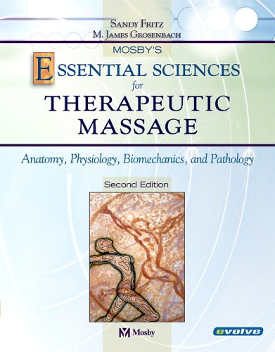 Mosby's Essential Sciences for Therapeutic Massage: Anatomy, Physiology, Biomechanics and Pathology 9780323020275