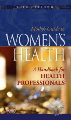 Mosby's Guide to Women's Health: A Handbook for Health Professionals 9780323046015