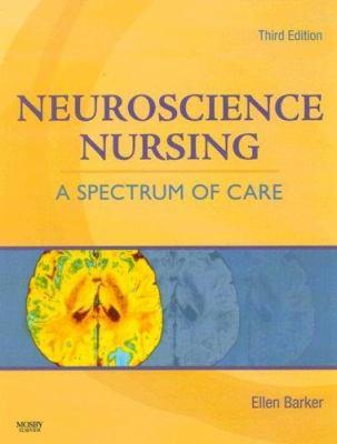 Neuroscience Nursing: A Spectrum of Care 9780323044011