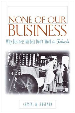 None of Our Business: Why Business Models Dont Work in Schools 9780325004440