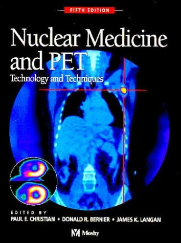 Nuclear Medicine and Pet: Technology and Techniques 9780323019644