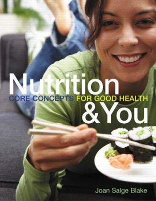 Nutrition & You: Core Concepts for Good Health 9780321602473