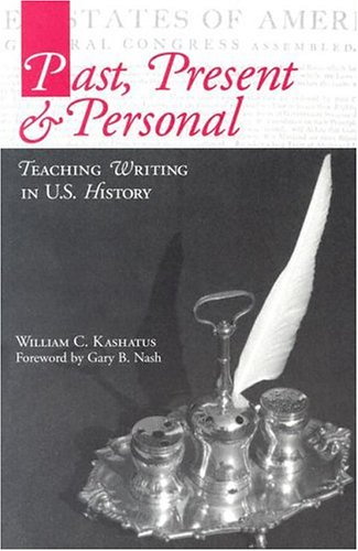 Past, Present & Personal: Teaching Writing in U.S. History 9780325004495