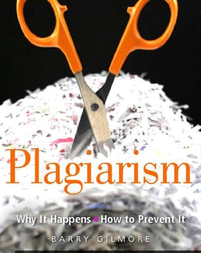 Plagiarism : Why It Happens, How To Prevent It by Barry Gilmore