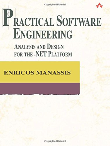 Practical Software Engineering: Analysis and Design for the .Net Platform 9780321136190