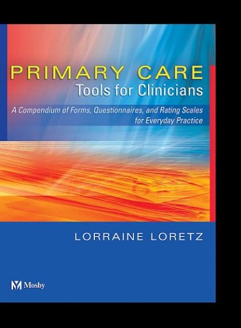 Primary Care Tools for Clinicians: A Compendium of Forms, Questionnaires, and Rating Scales for Everyday Practice 9780323019835