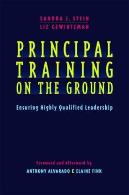 Principal Training on the Ground: Ensuring Highly Qualified Leadership 9780325004655