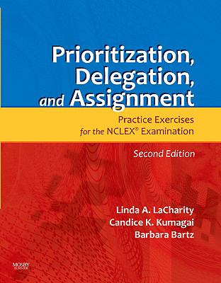 Prioritization, Delegation, and Assignment: Practice Exercises for the NCLEX Examination 9780323065702