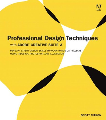Professional Design Techniques with Adobe Creative Suite 3: Develop Expert Design Skills Through Hands-On Projects Using Indesign, Photoshop, and Illu 9780321495693