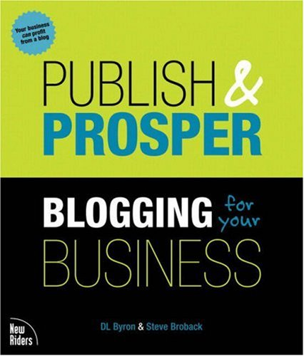 Publish and Prosper: Blogging for Your Business 9780321395382