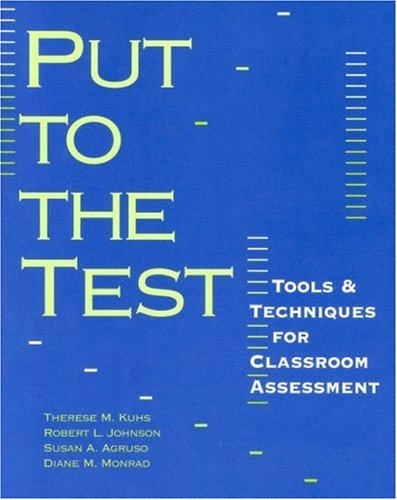 Put to the Test: Tools & Techniques for Classroom Assessment 9780325002781