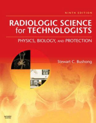 Radiologic Science for Technologists: Physics, Biology, and Protection 9780323048378