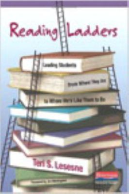 Reading Ladders: Leading Students from Where They Are to Where We'd Like Them to Be 9780325017266