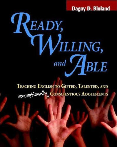 Ready, Willing, and Able: Teaching English to Gifted, Talented, and Exceptionally Conscientious Adolescents 9780325010007