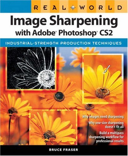 Real World Image Sharpening with Adobe Photoshop CS2: Industrial-Strength Production Techniques 9780321449917