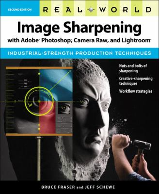 Real World Image Sharpening with Adobe Photoshop, Camera Raw, and Lightroom 9780321637550