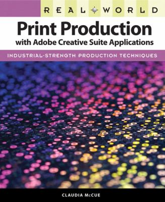 Real World Print Production with Adobe Creative Suite Applications 9780321636836