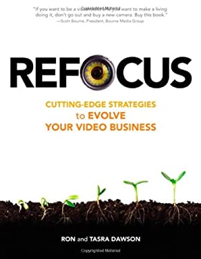 Refocus: Cutting-Edge Strategies to Evolve Your Video Business 9780321635303
